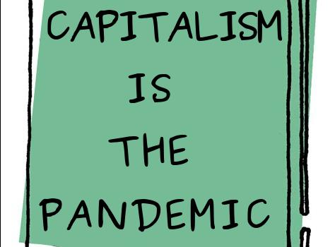 Kapitalismus ist die Pandemie